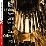 Richard Purvis A Richard Purvis Organ Recital In Grace Cathedral Vol. II (Digitally Remastered)