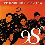 98 Degrees Was It Something I Didn't Say (2-Track Single)