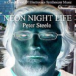 Peter Steele A Compilation Of Electronica Synthesizer Music - Neon Night Life