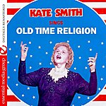 Kate Smith Sings Old Time Religion (Digitally Remastered)