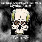Peter Steele Electronica Ambient Synthesizer Music - Mystical Realm