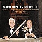 Bernard Soustrot Trompette Et Orgue Au Temps De J. S. Bach