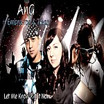 Ang Let Me Know Right Now (Feat. Embra-Tor & Tmac) (Single)