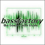 Bass Factory The Trouble With Treble
