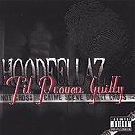 The Hoodfellaz Til Proven Guilty