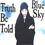 Blue Sky Truth Be Told