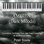 Peter Steele Ambient (Dark Moods) - Electronica, Ambient, New Age, Easy Listening & Synthesizer Music