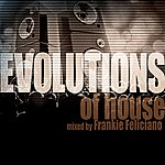 Frankie Feliciano Evolutions Of House Mixed By Frankie Feliciano