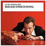 Luc De Larochellière Quelque Chose D'animal
