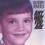 Bobby Rivers Any Way You Are