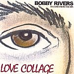 Bobby Rivers Love Collage