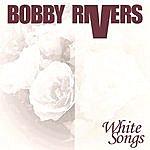 Bobby Rivers White Songs