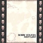 Bobby Rivers Down Load