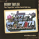 "Bobby Taylor Bobby Taylor Plays ""ragged Shirt"" And Other Favorite Fiddle Tunes From West Virginia"