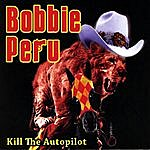 Bobbie Peru Kill The Autopilot