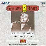 T.R. Mahalingam Golden Hour -All Time Hits Of - T.r.mahalingam