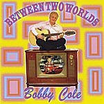 Bobby Cole Between Two Worlds