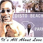Bobby Bowens It's All About Love