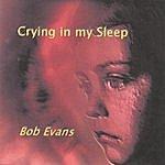 Bob Evans Crying In My Sleep