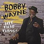 Bobby Wayne Hit That Thing