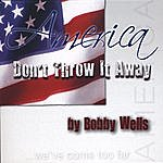 Bobby Wells America, Don't Throw It Away