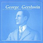 George Gershwin George Gershwin: To Broadway From Hollywood
