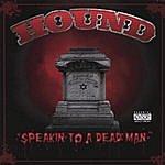 Hound Speakin To A Dead Man