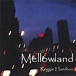 Reggie Hamilton Mellowland