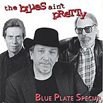 Blue Plate Special The Blues Ain't Pretty