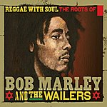 Bob Marley & The Wailers Reggae With Soul: The Roots Of