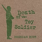 Brendan Rice Death Of The Toy Soldier