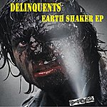 The Delinquents Earthshaker Ep