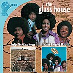 Glass House Inside The Glass House + Thanks I Needed That….plus