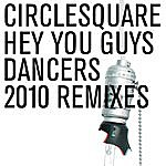 Circlesquare Hey You Guys/Dancers 2010 Remixes