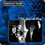 Abstract Truth (We Had) A Thing