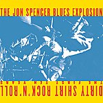 The Jon Spencer Blues Explosion Dirty Shirt Rock 'n' Roll: The First 10 Years