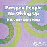 Perspex People No Giving Up (Incl. Conan Liquid Mixes)