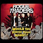 Rogue Traders Would You Raise Your Hands? (3-Track Maxi-Single)
