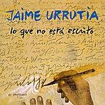 Jaime Urrutia Lo Que No Esta Escrito (Single)
