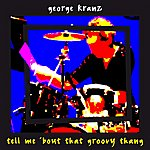 George Kranz Tell Me 'Bout That Groovy Thang