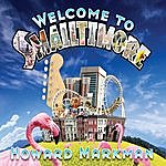 Howard Markman Welcome To Smalltimore