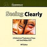 David Webber Seeing Clearly: A Feldenkrais Exploration Of Vision