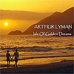 Arthur Lyman Isle Of Golden Dreams