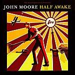 John Moore Half Awake