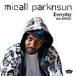 Micall Parknsun Everyday / Bang!