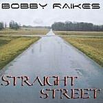 Bobby Raikes Straight Street