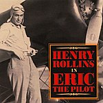 Henry Rollins Eric The Pilot