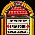 Brian Poole Do You Love Me / Someone, Someone