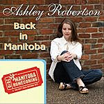 Ashley Robertson Back In Manitoba (Single)