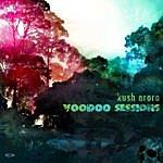 Kush Arora Voodoo Sessions